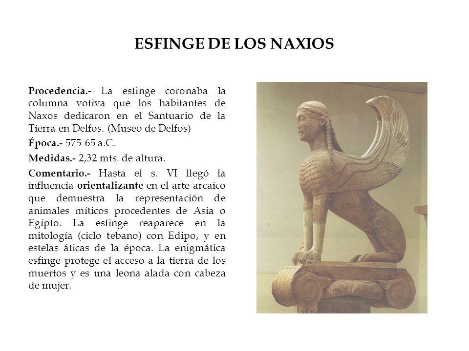 ESFINGE DE LOS NAXIOS Procedencia.- La esfinge coronaba la columna votiva que los habitantes de Naxos dedicaron en el Santuario de la Tierra en Delfos