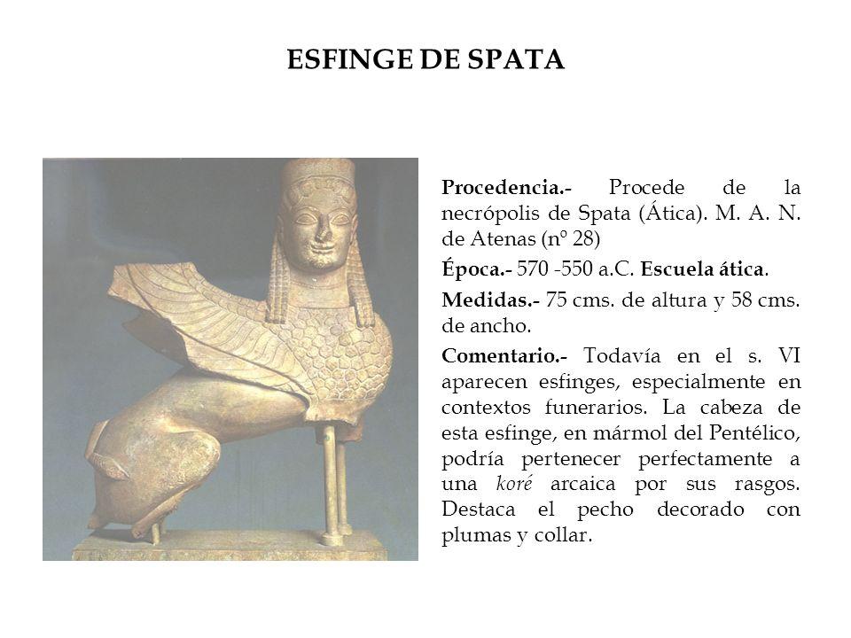 ESFINGE DE SPATA Procedencia.- Procede de la necrópolis de Spata (Ática). M. A. N. de Atenas (nº 28) Época.- 570 -550 a.C. Escuela ática. Medidas.- 75