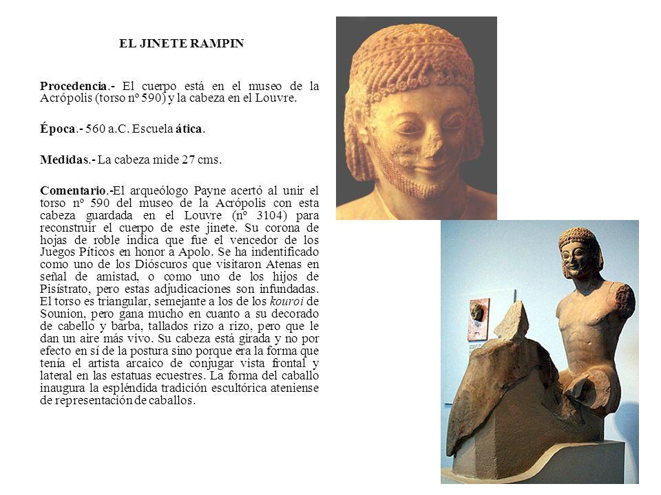 EL JINETE RAMPIN Procedencia.- El cuerpo está en el museo de la Acrópolis (torso nº 590) y la cabeza en el Louvre. Época.- 560 a.C. Escuela ática. Med