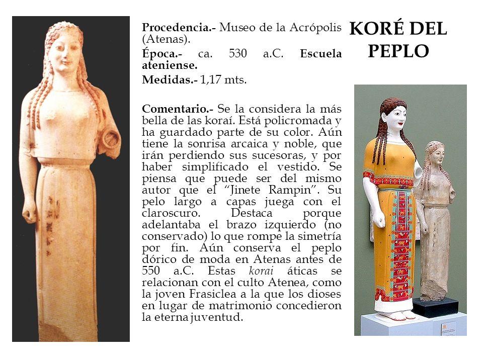 KORÉ DEL PEPLO Procedencia.- Museo de la Acrópolis (Atenas). Época.- ca. 530 a.C. Escuela ateniense. Medidas.- 1,17 mts. Comentario.- Se la considera