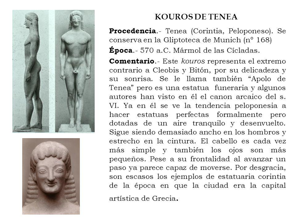 KOUROS DE TENEA Procedencia.- Tenea (Corintia, Peloponeso). Se conserva en la Gliptoteca de Munich (nº 168) Época.- 570 a.C. Mármol de las Cícladas. C