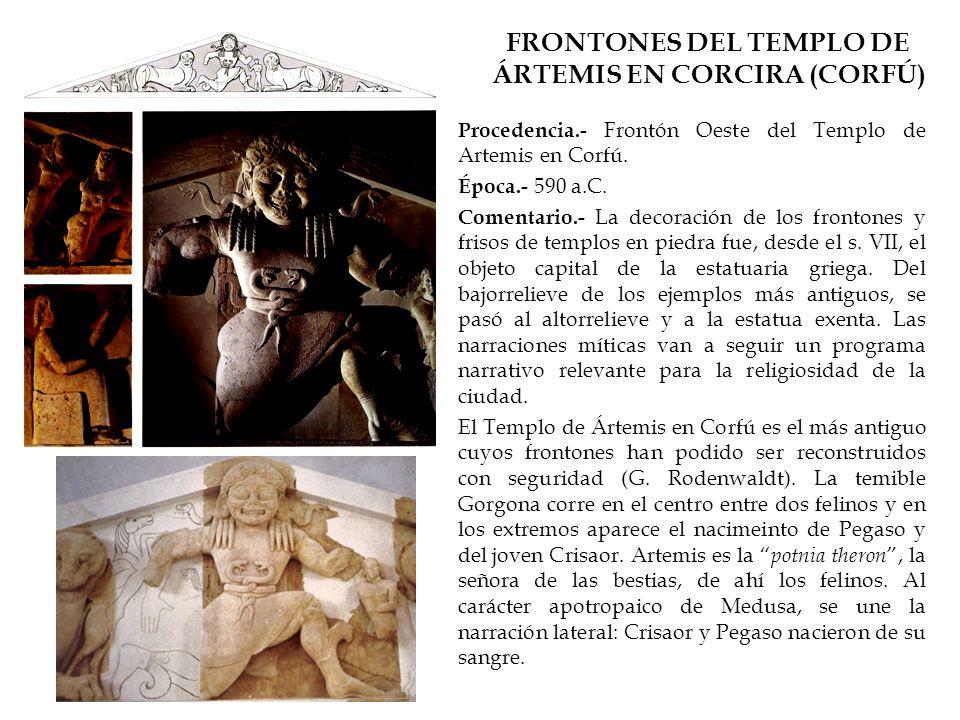 FRONTONES DEL TEMPLO DE ÁRTEMIS EN CORCIRA (CORFÚ) Procedencia.- Frontón Oeste del Templo de Artemis en Corfú. Época.- 590 a.C. Comentario.- La decora