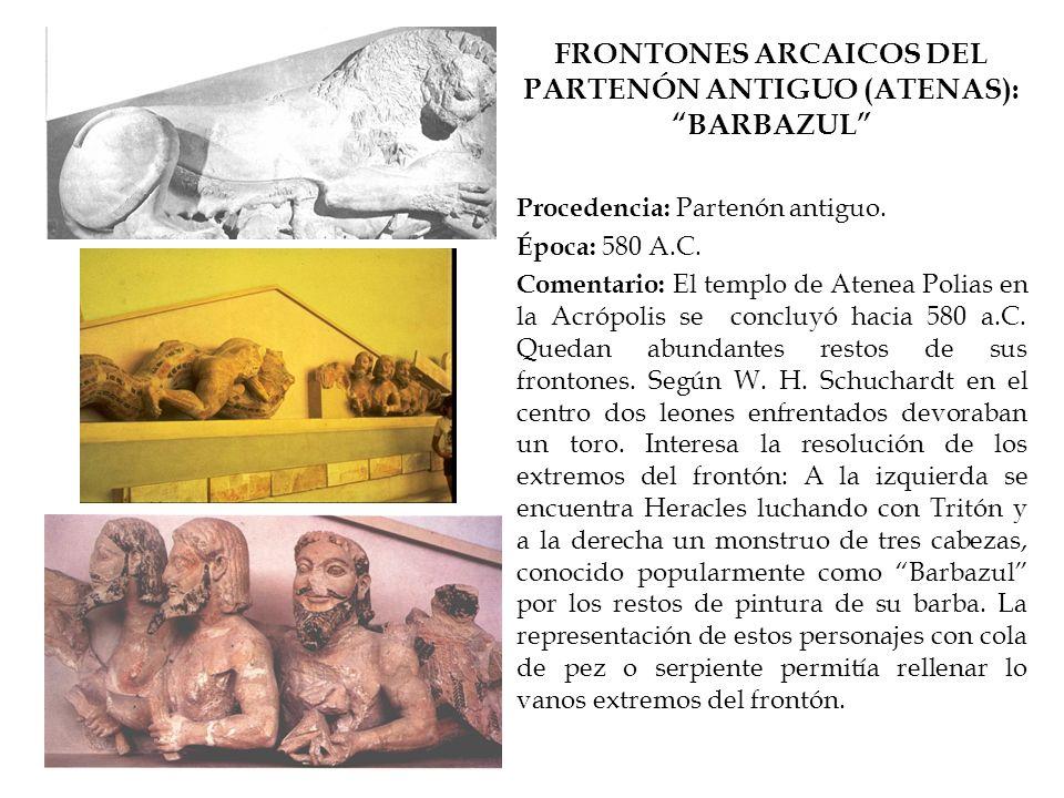 FRONTONES ARCAICOS DEL PARTENÓN ANTIGUO (ATENAS): BARBAZUL Procedencia: Partenón antiguo. Época: 580 A.C. Comentario: El templo de Atenea Polias en la