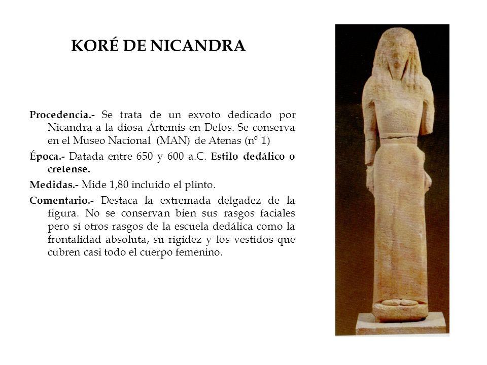 KORÉ DE NICANDRA Procedencia.- Se trata de un exvoto dedicado por Nicandra a la diosa Ártemis en Delos. Se conserva en el Museo Nacional (MAN) de Aten