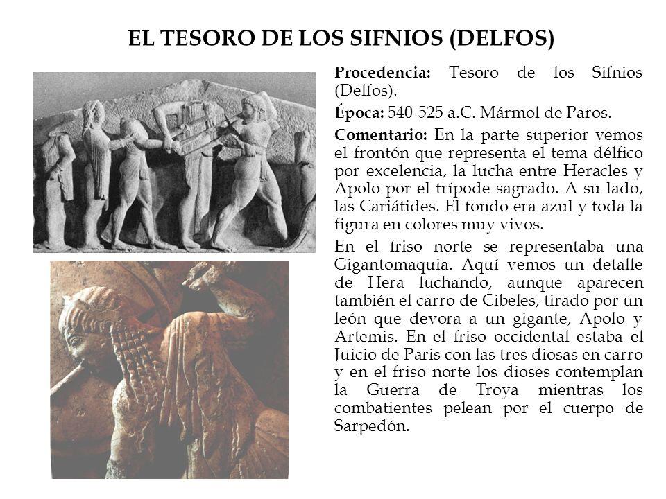EL TESORO DE LOS SIFNIOS (DELFOS) Procedencia: Tesoro de los Sifnios (Delfos). Época: 540-525 a.C. Mármol de Paros. Comentario: En la parte superior v