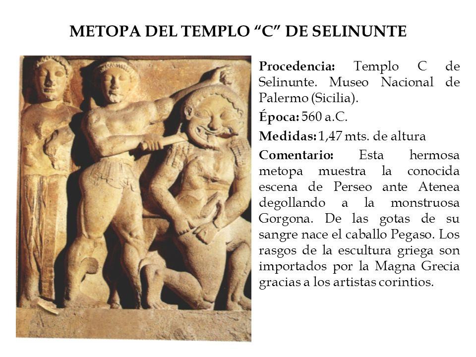 METOPA DEL TEMPLO C DE SELINUNTE Procedencia: Templo C de Selinunte. Museo Nacional de Palermo (Sicilia). Época: 560 a.C. Medidas: 1,47 mts. de altura