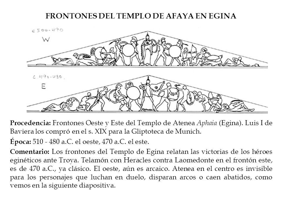 FRONTONES DEL TEMPLO DE AFAYA EN EGINA Procedencia: Frontones Oeste y Este del Templo de Atenea Aphaia (Egina). Luis I de Baviera los compró en el s.