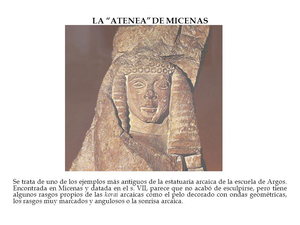 LA ATENEA DE MICENAS Se trata de uno de los ejemplos más antiguos de la estatuaria arcaica de la escuela de Argos. Encontrada en Micenas y datada en e