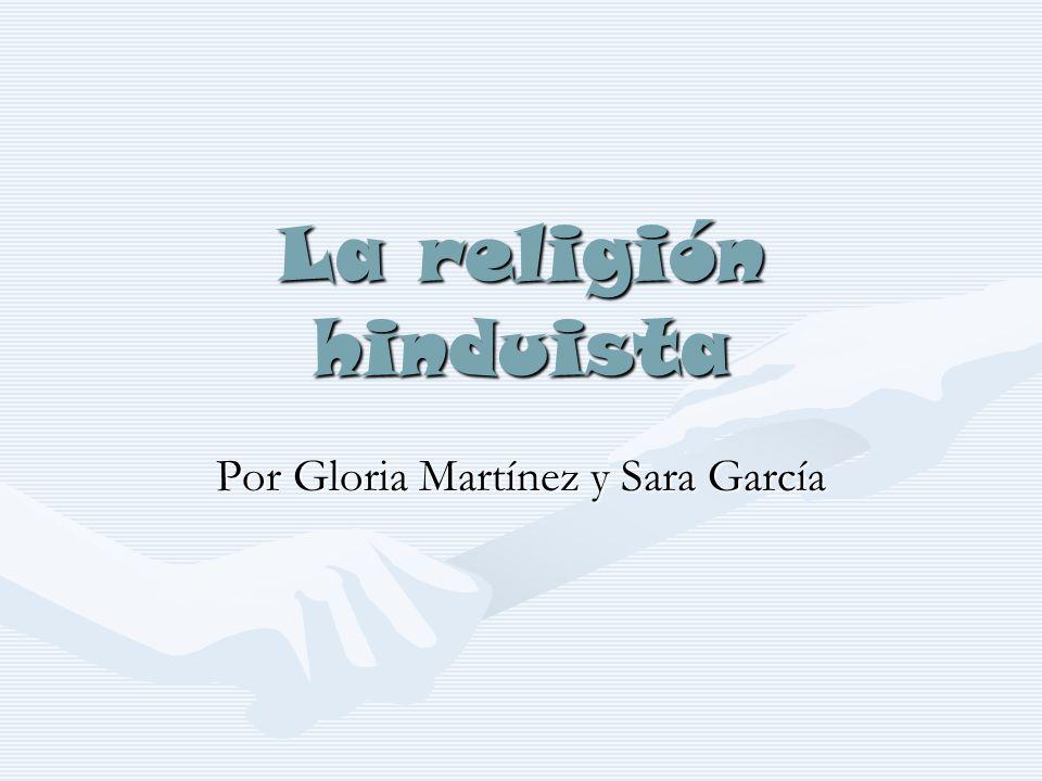 La religión hinduista Por Gloria Martínez y Sara García