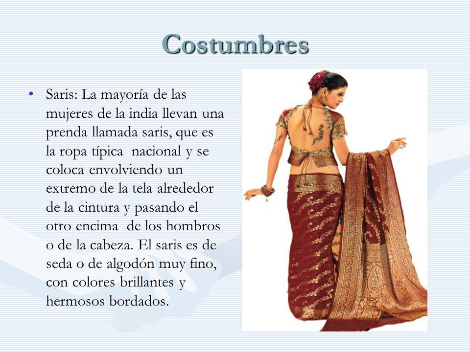 Costumbres Saris: La mayoría de las mujeres de la india llevan una prenda llamada saris, que es la ropa típica nacional y se coloca envolviendo un ext