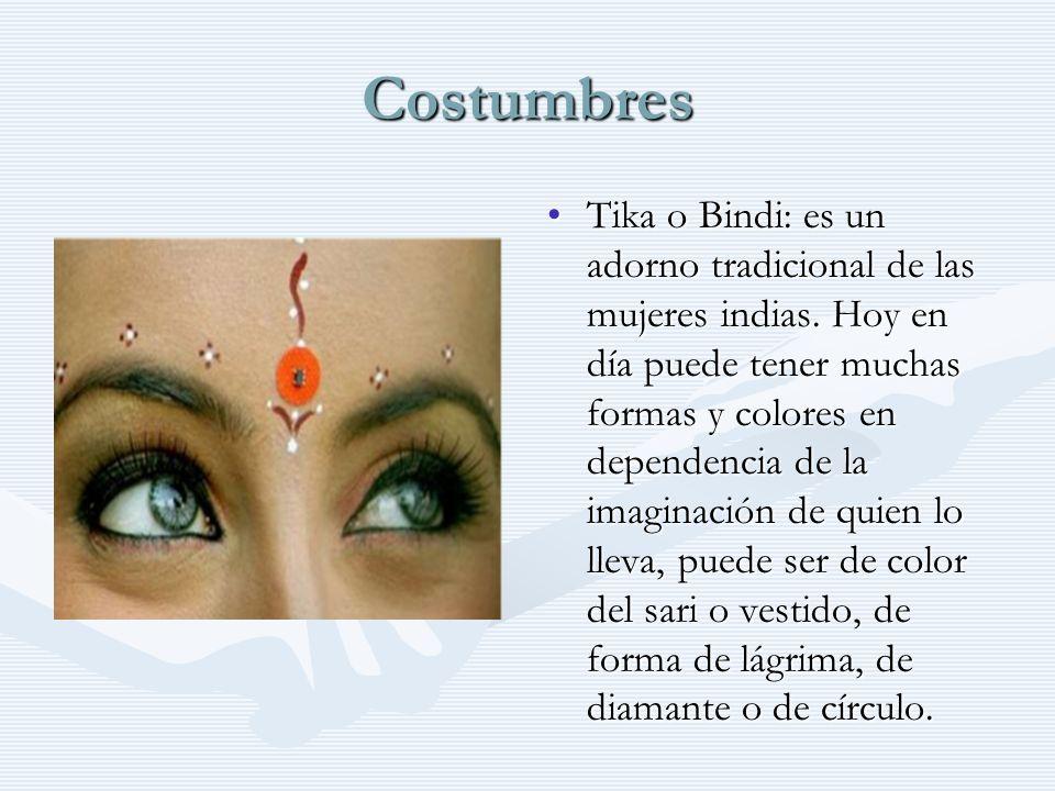 Costumbres Tika o Bindi: es un adorno tradicional de las mujeres indias. Hoy en día puede tener muchas formas y colores en dependencia de la imaginaci