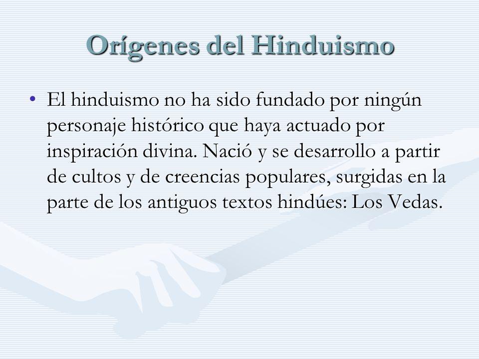 Orígenes del Hinduismo El hinduismo no ha sido fundado por ningún personaje histórico que haya actuado por inspiración divina. Nació y se desarrollo a