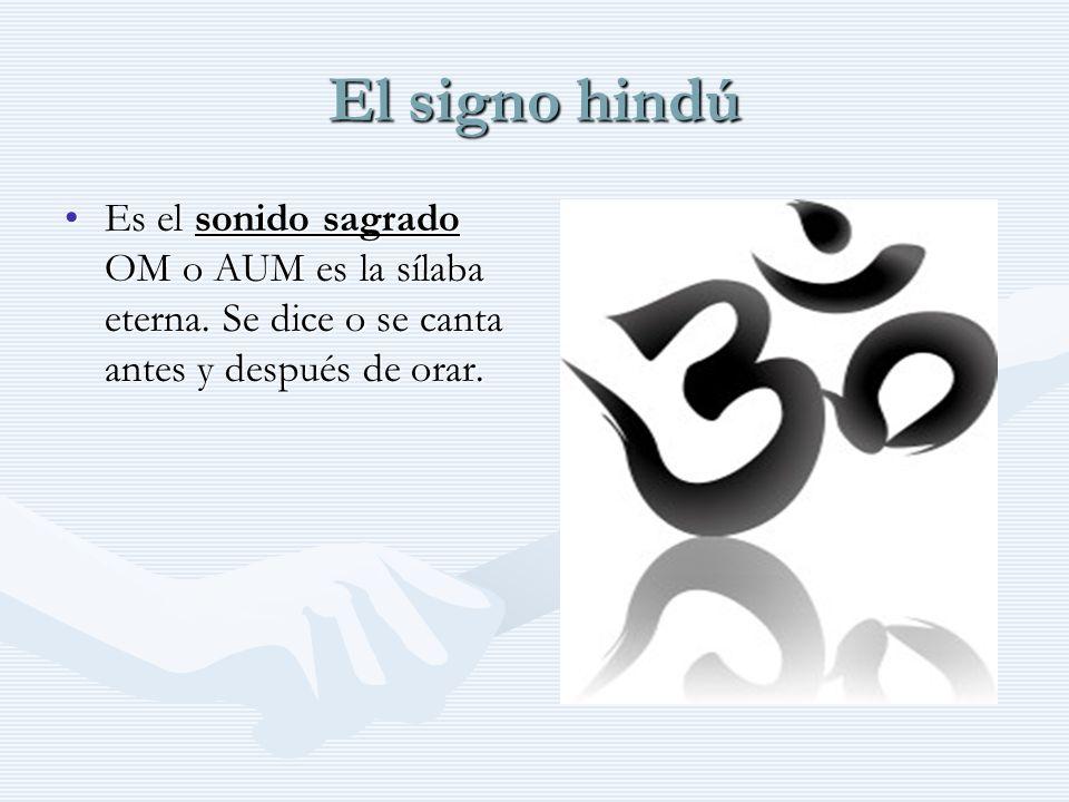 El signo hindú Es el sonido sagrado OM o AUM es la sílaba eterna. Se dice o se canta antes y después de orar.
