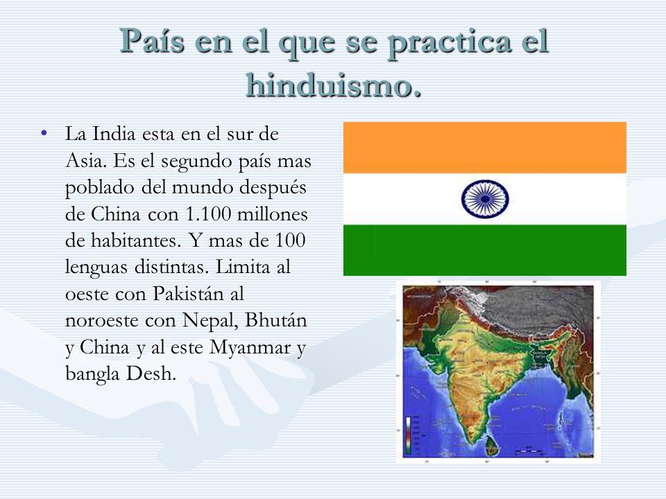 País en el que se practica el hinduismo. La India esta en el sur de Asia. Es el segundo país mas poblado del mundo después de China con 1.100 millones