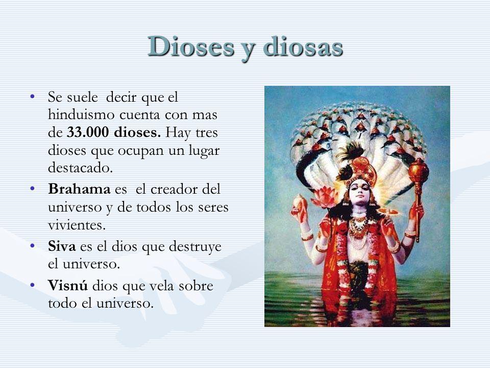 Dioses y diosas Se suele decir que el hinduismo cuenta con mas de 33.000 dioses. Hay tres dioses que ocupan un lugar destacado.Se suele decir que el h