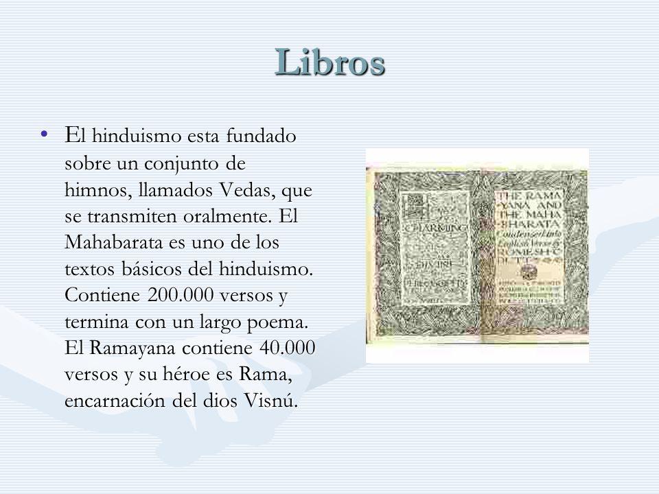 Libros E l hinduismo esta fundado sobre un conjunto de himnos, llamados Vedas, que se transmiten oralmente. El Mahabarata es uno de los textos básicos