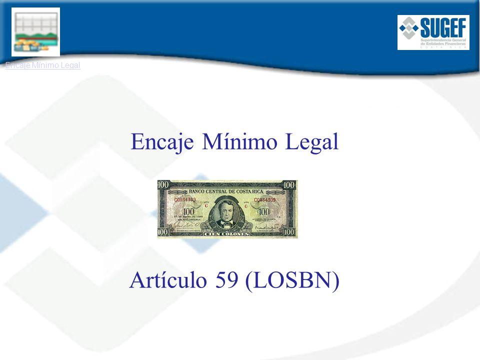 Se tiene noción del uso del Encaje Mínimo Legal desde la época del Departamento Emisor del Banco Nacional de Costa Rica, alrededor de 1936, su posterior incorporación a la Ley 1552, del 23 de abril del 1953, artículo 73 y actualmente en la Ley 7558, LOBCCR En febrero de 1996 se culmina el proceso y la aprobación por parte de la Junta Directiva del BCCR y posterior publicación de las Regulaciones de Política Monetaria Antecedentes históricos