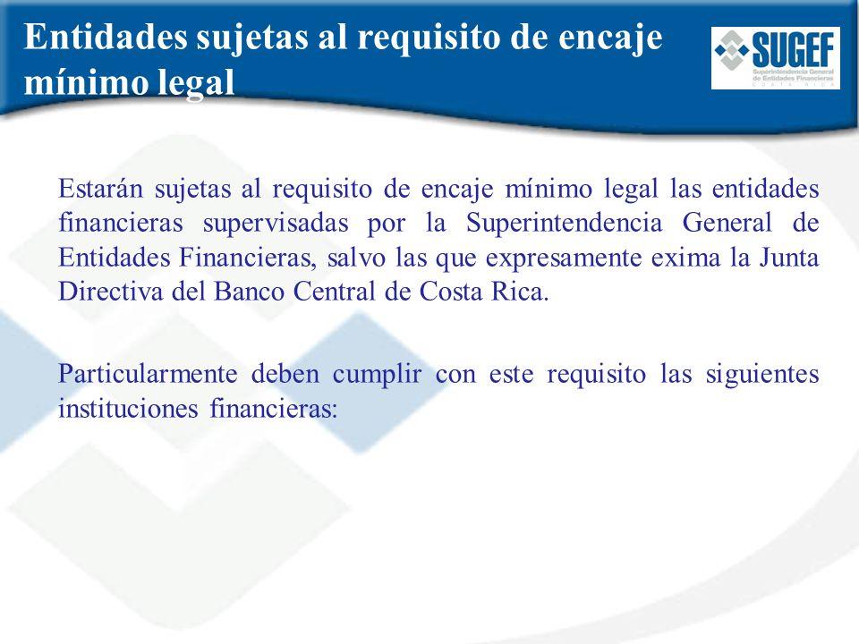 Entidades sujetas al requisito de encaje mínimo legal Estarán sujetas al requisito de encaje mínimo legal las entidades financieras supervisadas por l