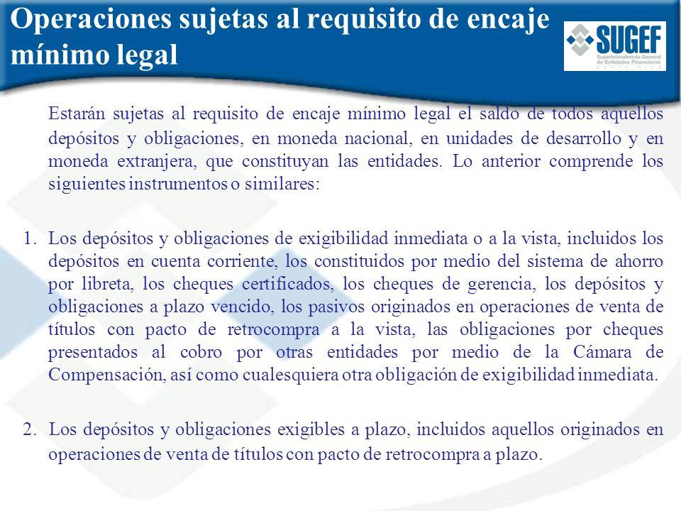 Operaciones sujetas al requisito de encaje mínimo legal Estarán sujetas al requisito de encaje mínimo legal el saldo de todos aquellos depósitos y obl