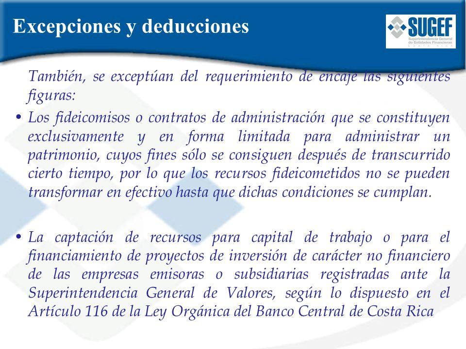 Excepciones y deducciones También, se exceptúan del requerimiento de encaje las siguientes figuras: Los fideicomisos o contratos de administración que