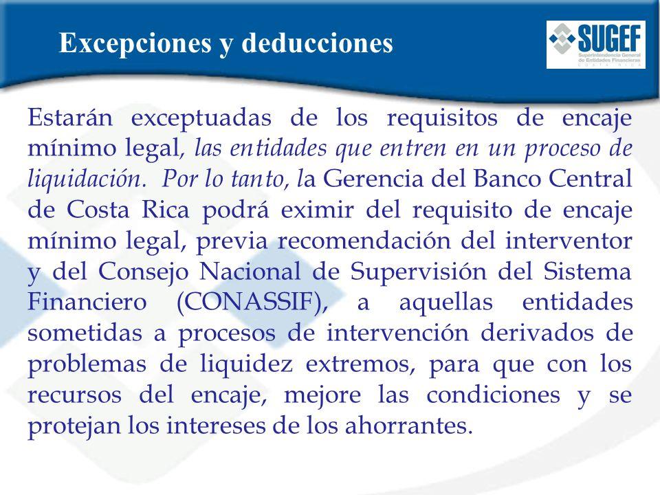 Estarán exceptuadas de los requisitos de encaje mínimo legal, las entidades que entren en un proceso de liquidación. Por lo tanto, l a Gerencia del Ba