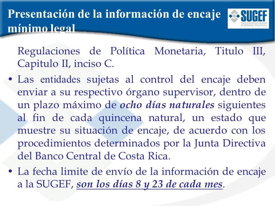 Regulaciones de Política Monetaria, Titulo III, Capitulo II, inciso C. Las entidades sujetas al control del encaje deben enviar a su respectivo órgano