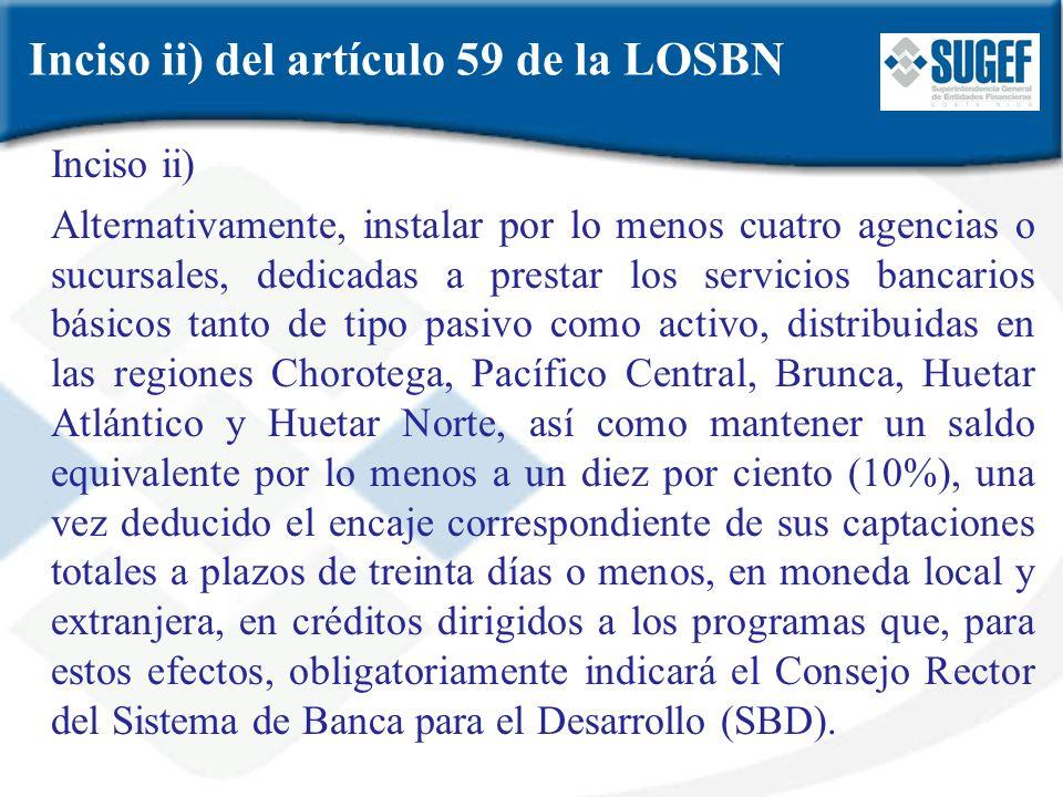 Inciso ii) del artículo 59 de la LOSBN Inciso ii) Alternativamente, instalar por lo menos cuatro agencias o sucursales, dedicadas a prestar los servic
