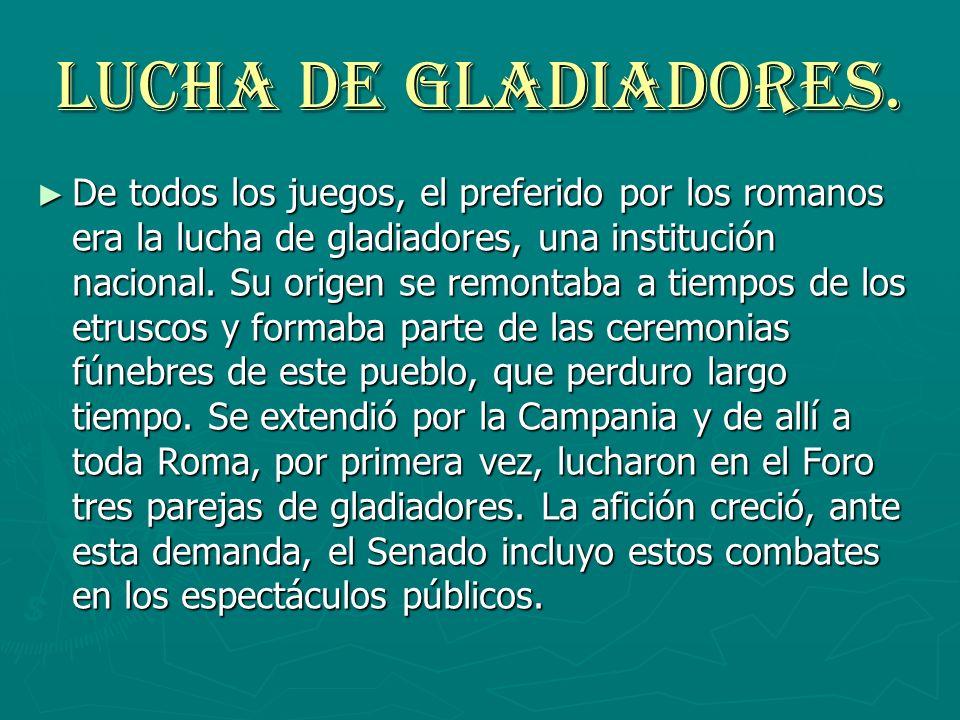 LUCHA DE GLADIADORES. De todos los juegos, el preferido por los romanos era la lucha de gladiadores, una institución nacional. Su origen se remontaba