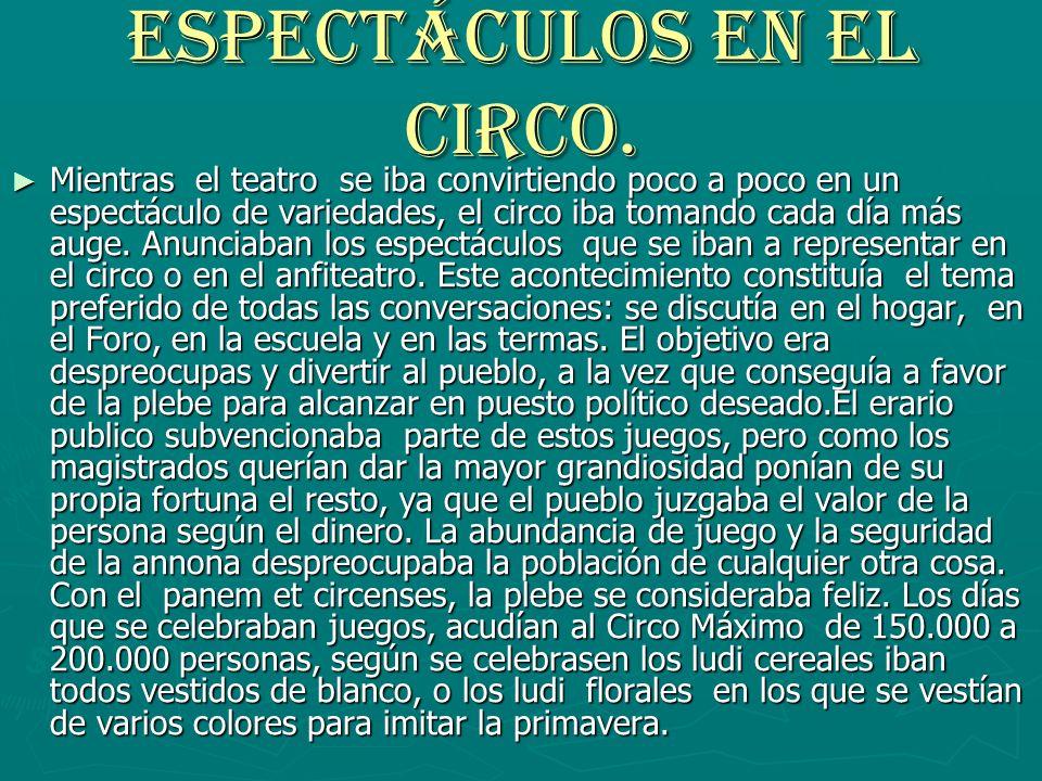 Espectáculos en el circo. Mientras el teatro se iba convirtiendo poco a poco en un espectáculo de variedades, el circo iba tomando cada día más auge.