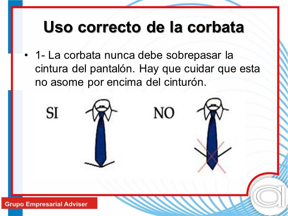 Uso correcto de la corbata 1- La corbata nunca debe sobrepasar la cintura del pantalón. Hay que cuidar que esta no asome por encima del cinturón.