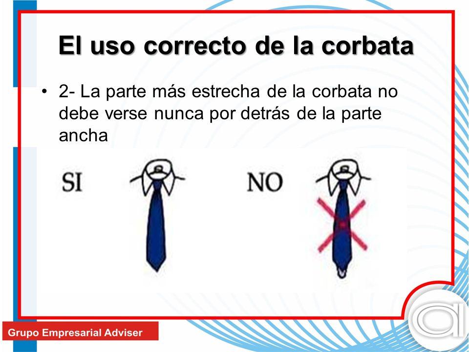 El uso correcto de la corbata 2- La parte más estrecha de la corbata no debe verse nunca por detrás de la parte ancha