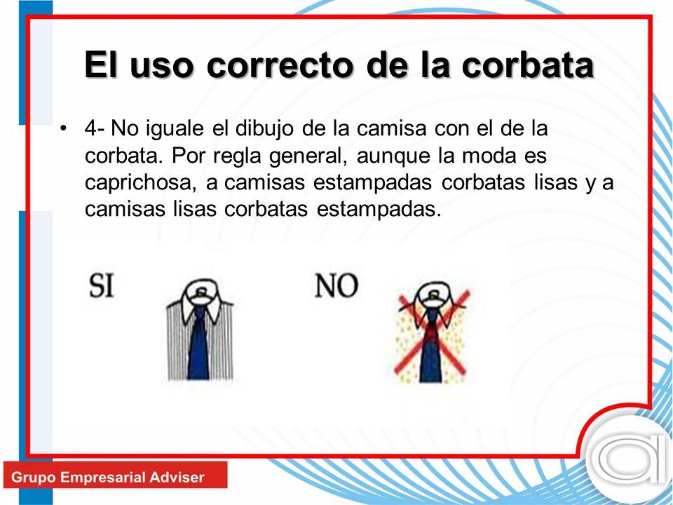 El uso correcto de la corbata 4- No iguale el dibujo de la camisa con el de la corbata. Por regla general, aunque la moda es caprichosa, a camisas est