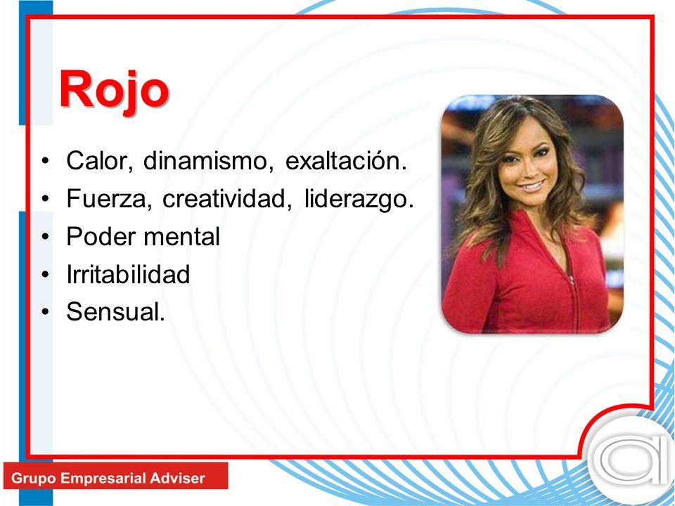 Rojo Calor, dinamismo, exaltación. Fuerza, creatividad, liderazgo. Poder mental Irritabilidad Sensual.