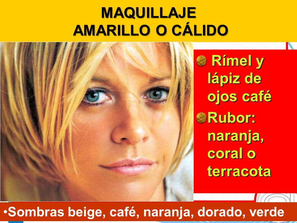 MAQUILLAJE AMARILLO O CÁLIDO Rímel y lápiz de ojos café Rímel y lápiz de ojos café Rubor: naranja, coral o terracota Sombras beige, café, naranja, dor