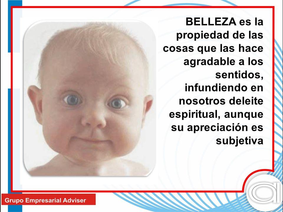 BELLEZA es la propiedad de las cosas que las hace agradable a los sentidos, infundiendo en nosotros deleite espiritual, aunque su apreciación es subje