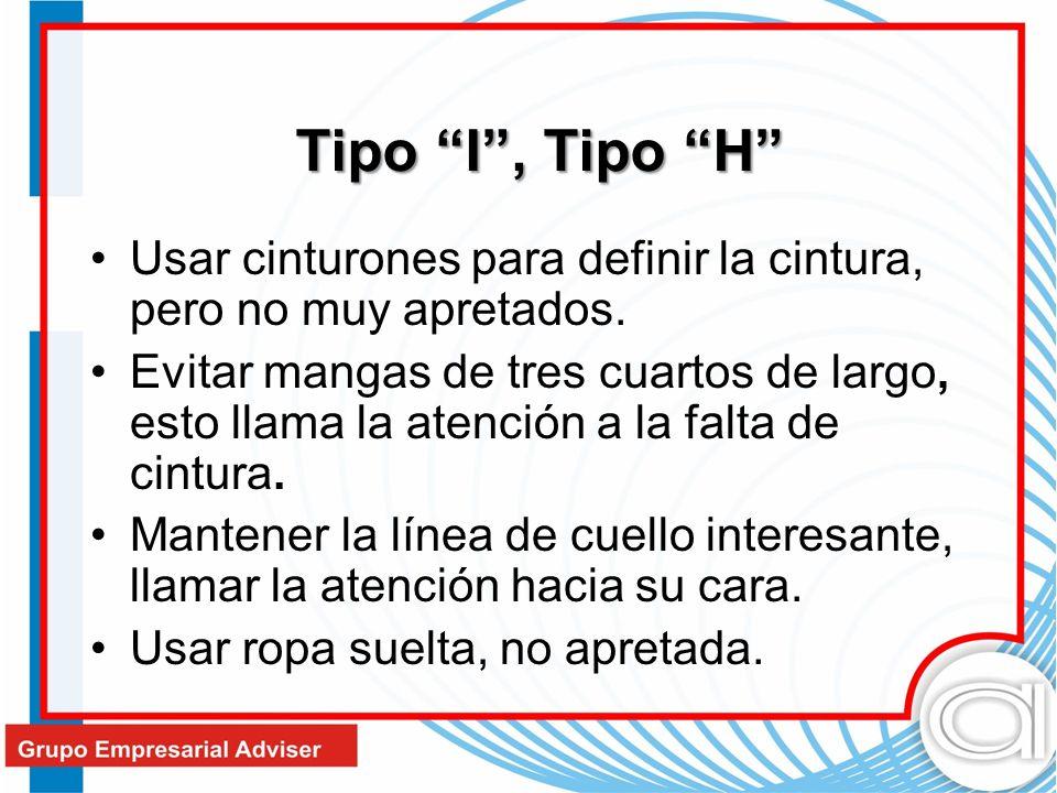Tipo I, Tipo H Usar cinturones para definir la cintura, pero no muy apretados. Evitar mangas de tres cuartos de largo, esto llama la atención a la fal