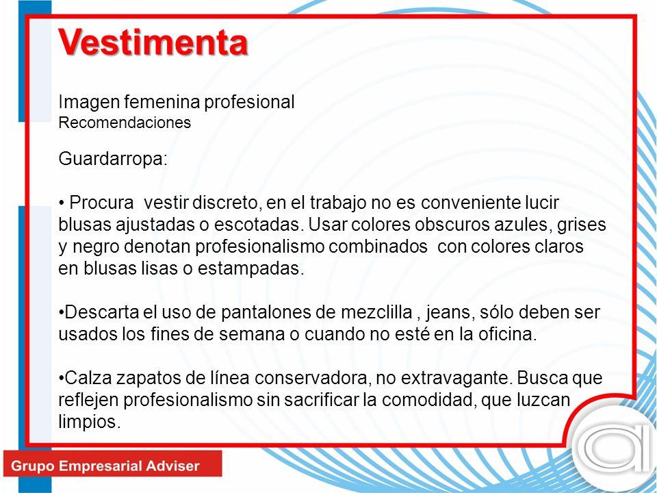 Imagen femenina profesional Recomendaciones Guardarropa: Procura vestir discreto, en el trabajo no es conveniente lucir blusas ajustadas o escotadas.