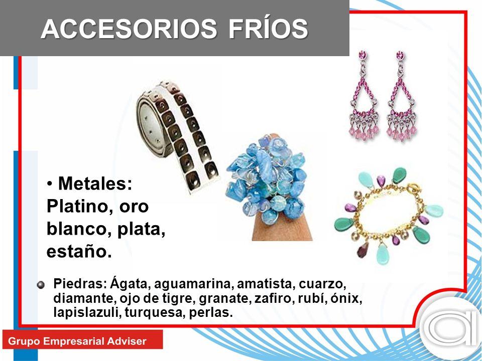 Metales: Platino, oro blanco, plata, estaño. ACCESORIOS FRÍOS Piedras: Ágata, aguamarina, amatista, cuarzo, diamante, ojo de tigre, granate, zafiro, r