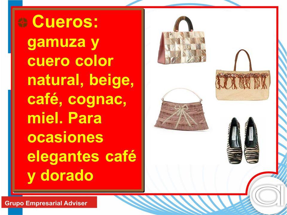 Cueros: gamuza y cuero color natural, beige, café, cognac, miel. Para ocasiones elegantes café y dorado