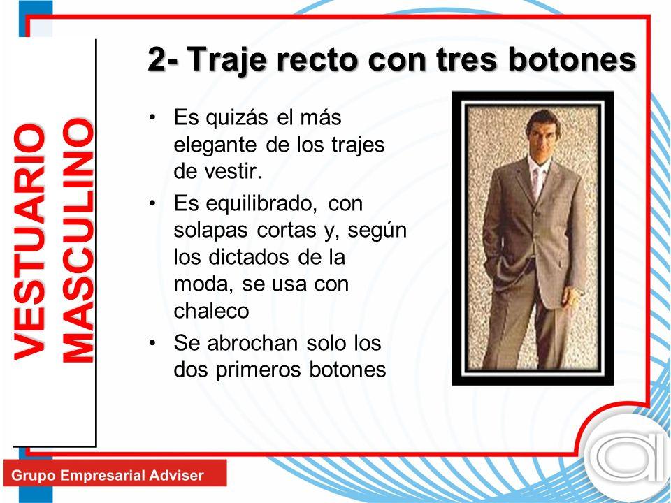 2- Traje recto con tres botones Es quizás el más elegante de los trajes de vestir. Es equilibrado, con solapas cortas y, según los dictados de la moda