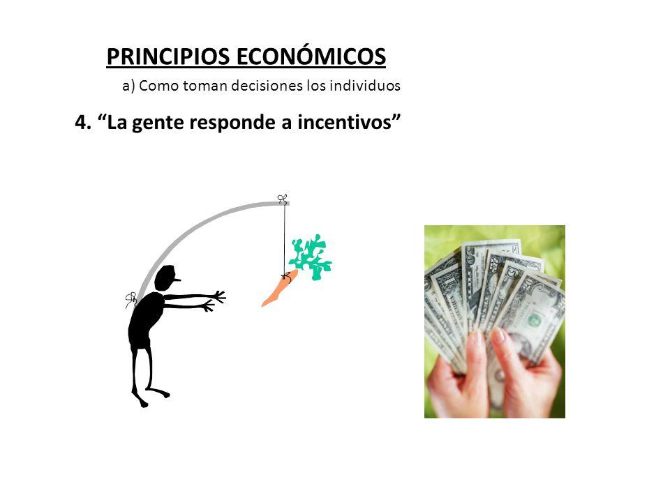PRINCIPIOS ECONÓMICOS 4. La gente responde a incentivos a) Como toman decisiones los individuos