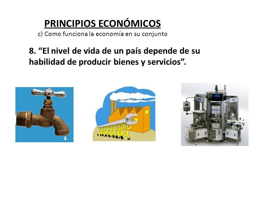 PRINCIPIOS ECONÓMICOS 8. El nivel de vida de un país depende de su habilidad de producir bienes y servicios. c) Como funciona la economía en su conjun