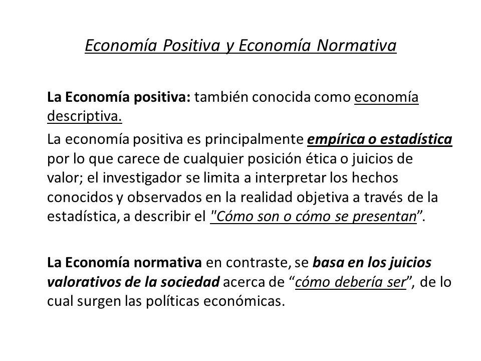 Economía Positiva y Economía Normativa La Economía positiva: también conocida como economía descriptiva. La economía positiva es principalmente empíri