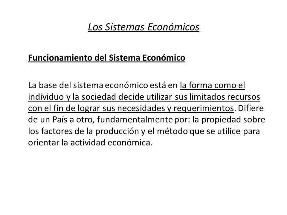 Los Sistemas Económicos Funcionamiento del Sistema Económico La base del sistema económico está en la forma como el individuo y la sociedad decide uti
