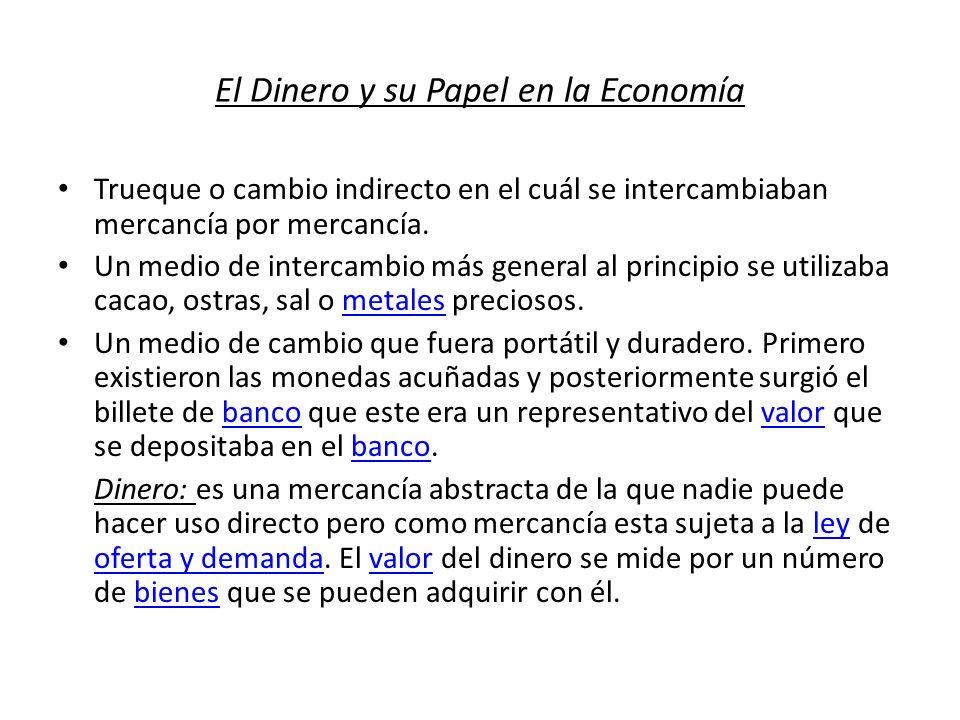 El Dinero y su Papel en la Economía Trueque o cambio indirecto en el cuál se intercambiaban mercancía por mercancía. Un medio de intercambio más gener
