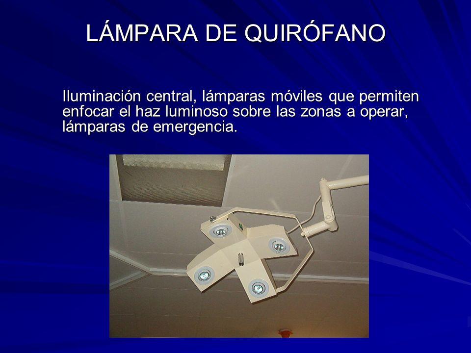 LÁMPARA DE QUIRÓFANO Iluminación central, lámparas móviles que permiten enfocar el haz luminoso sobre las zonas a operar, lámparas de emergencia.