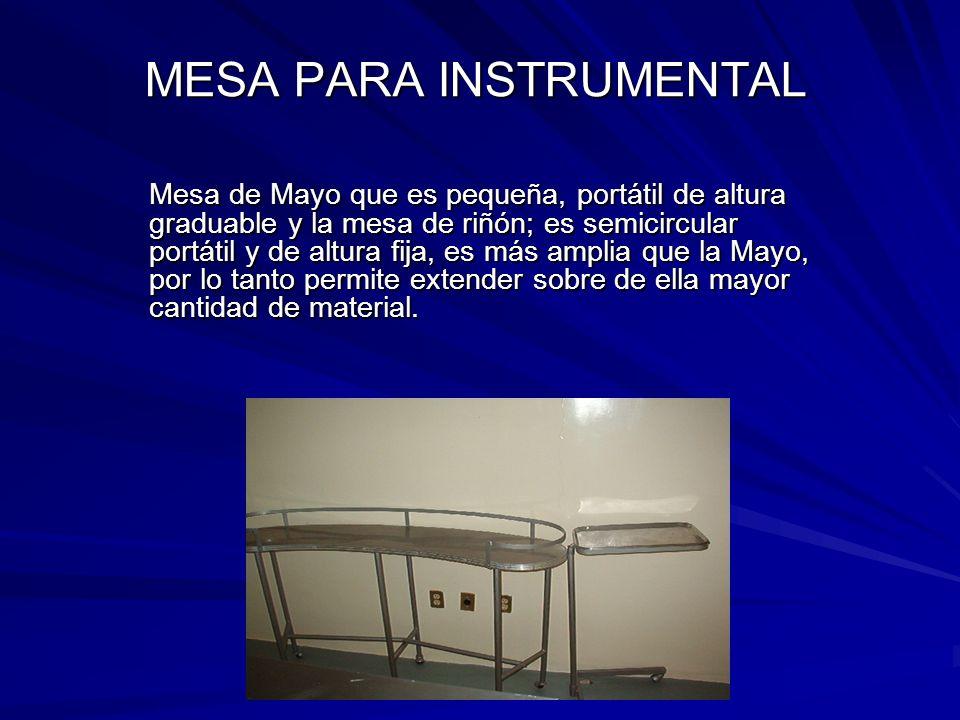 MESA PARA INSTRUMENTAL Mesa de Mayo que es pequeña, portátil de altura graduable y la mesa de riñón; es semicircular portátil y de altura fija, es más