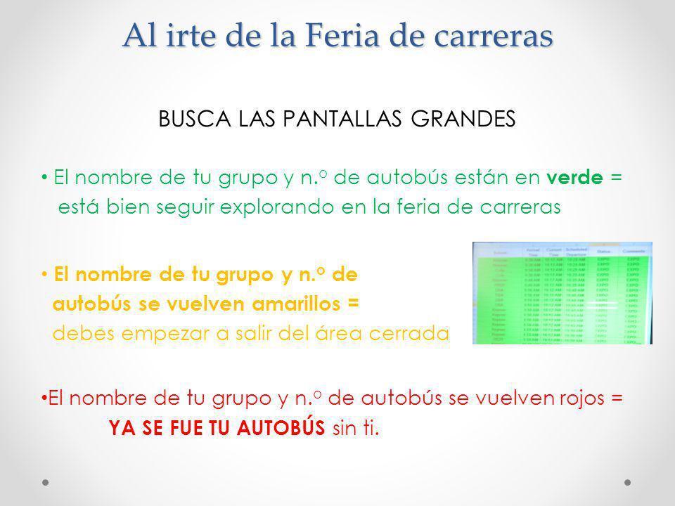 Al irte de la Feria de carreras BUSCA LAS PANTALLAS GRANDES El nombre de tu grupo y n. o de autobús están en verde = está bien seguir explorando en la