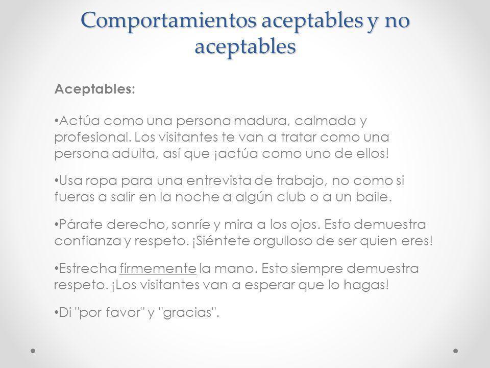 Comportamientos aceptables y no aceptables No aceptables: No seas irrespetuoso: no digas malas palabras ni contestes mal cuando te pidan que hagas algo.