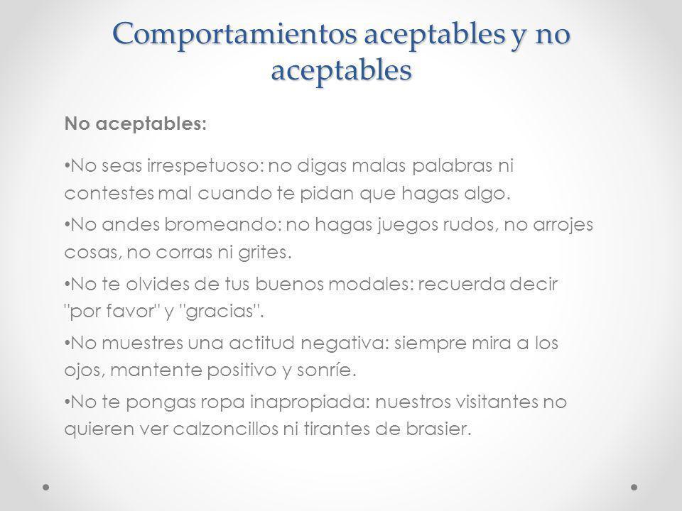 Comportamientos aceptables y no aceptables No aceptables: No seas irrespetuoso: no digas malas palabras ni contestes mal cuando te pidan que hagas alg